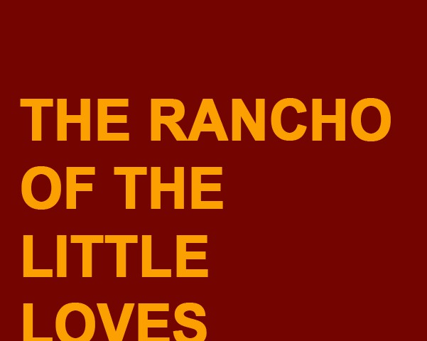 The Rancho of the Little Loves