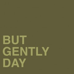 But Gently Day